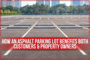 How An Asphalt Parking Lot Benefits Both Customers & Property Owners