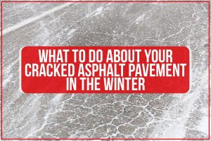 What To Do About Your Cracked Asphalt Pavement In The Winter